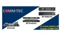 Nuove matrici Comm-Tec, 4K e HDBaseT per non avere problemi