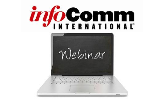InfoComm, nuovo Webinar in attesa di ISE 2017
